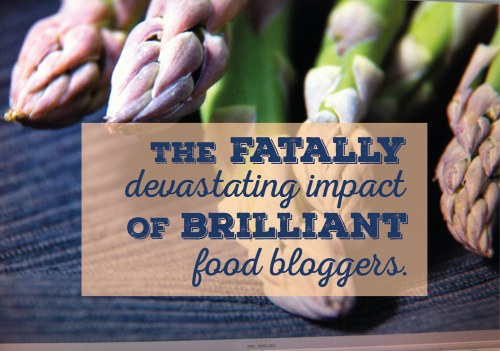 The fatally devastating impact of brilliant food bloggers.