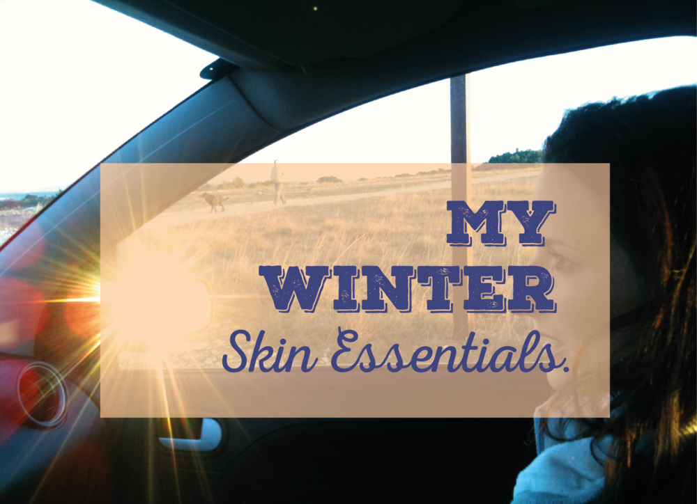 My Winter Skin Essentials.