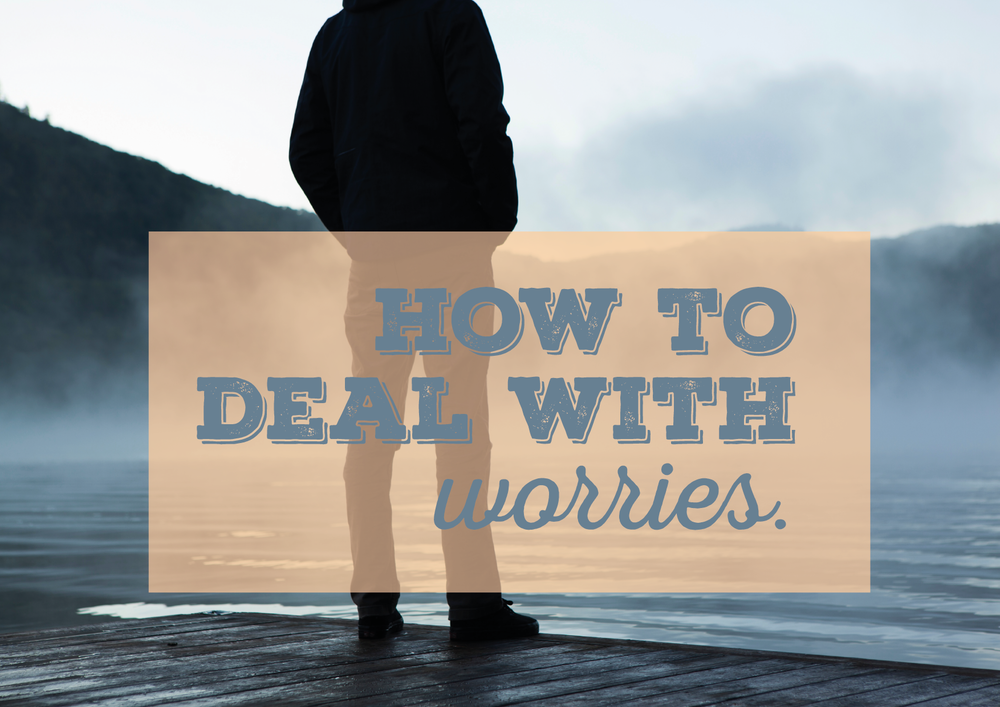 How to deal with worries.