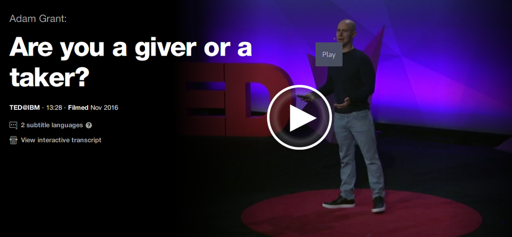 Adam Grant's TED talk, are you a giver or a taker. Click image to watch talk.