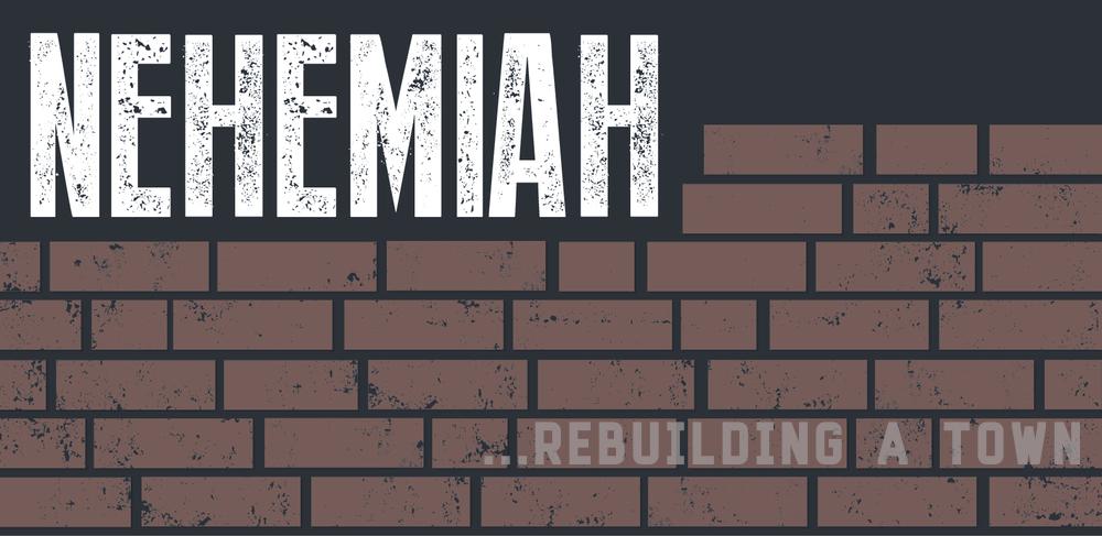 Nehemiah: Rebuilding a Town