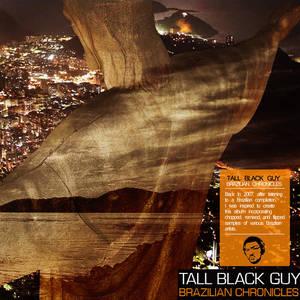 tall black guy -  brazilian chronicles
