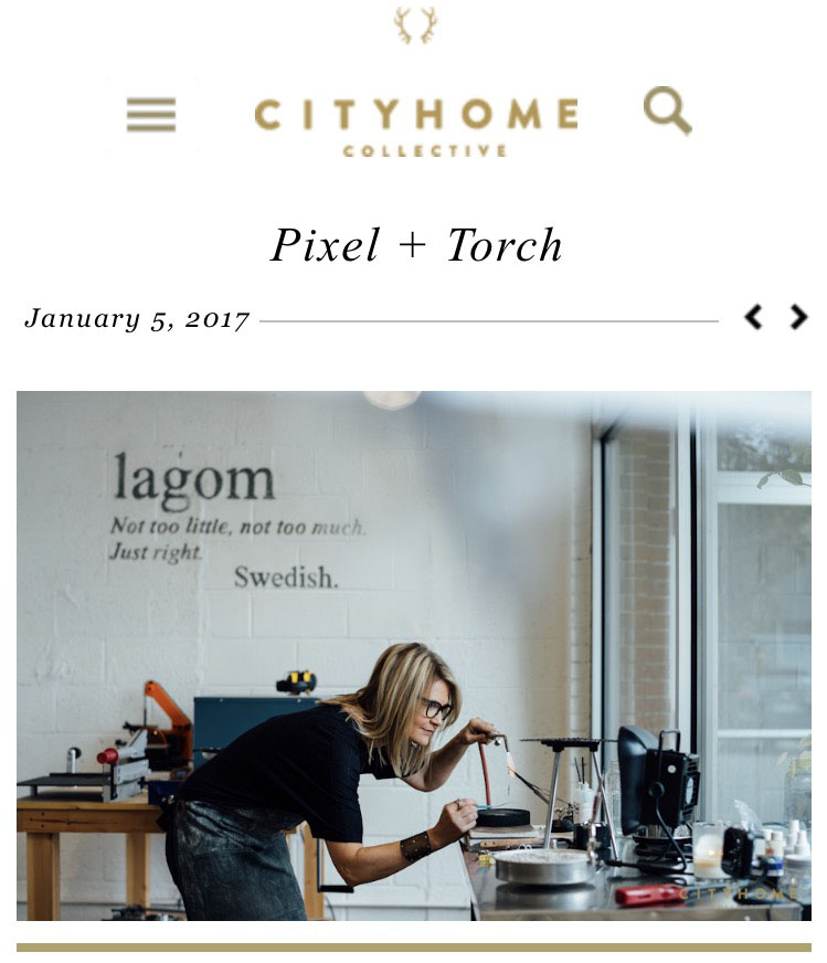 "CityHome Collective is a community collective of realtors and interior designers focused on connecting interesting people with unique spaces. They CityHome Collective pride themselves with attracting the unique and authentic. They ""spot what is tastefully off the beaten path to bridge the gap between like and love.""  The collective featured Pixel + Torch and silversmith Johanna Kirk in its January 5th, 2017 blog. Here's a link to the blog, tastefully written by Camilla Granåsen and beautifully photographed by Kerry Fukui.  http://cityhomecollective.com/pixel-torch/"