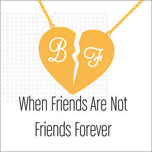 When Friends Are Not Forever Bible Study Magazine