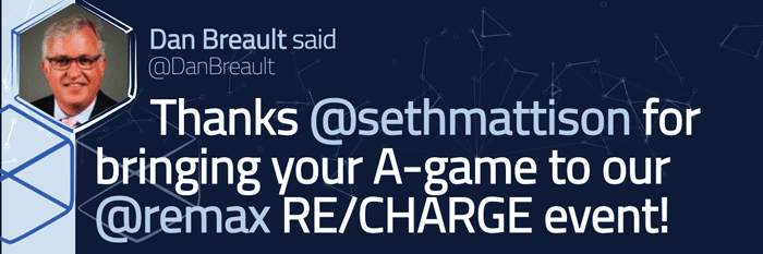 Tweeted testimonial. Thanks Seth Mattison for bringing your A game to our Remax Re/Charge event! --Dan Breault