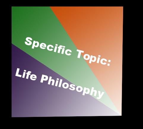 Specific Topic:Life Philosophy