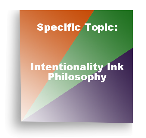 Specific Topic: Intentionality Ink Philosophy