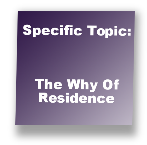 Specific Topic: The Why Of Residence