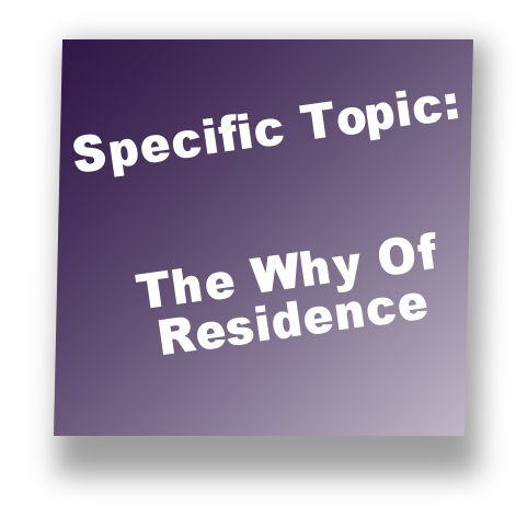 Specific Topic:The Why Of Residence