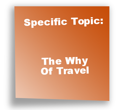 Specific Topic: The Why Of Travel