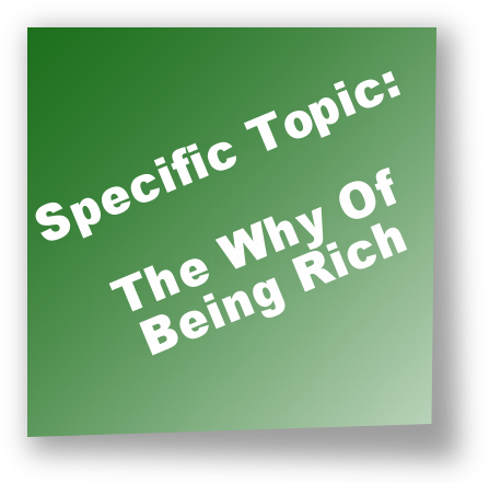 Specific Topic: The Why Of Being Rich