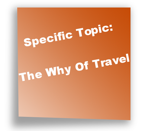Specific Topic:The Why Of Travel
