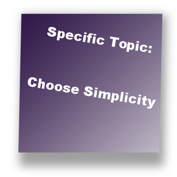 Specific Topic: Choose Simplicity