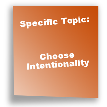 Specific Topic: Choose Intentionality