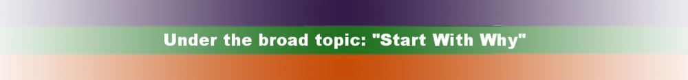 """Under the broad topic: """"Start With Why"""""""