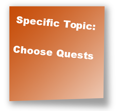 Specific Topic: Choose Quests