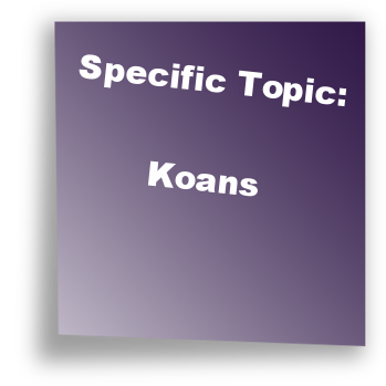 Specific Topic: Koans
