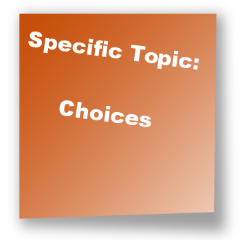 Specific Topic: Choices