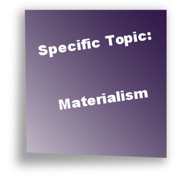 Specific Topic: Materialism