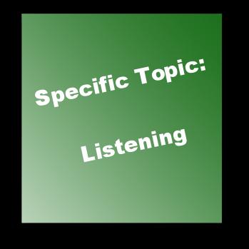 Specific Topic: Listening