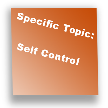Specific Topic: Self Control