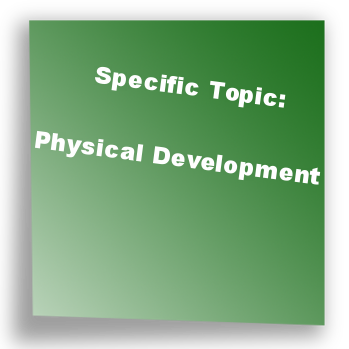 Specific Topic: Physical Development