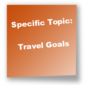 Specific Topic: Travel Goals