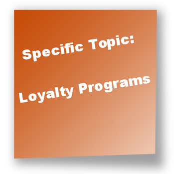 Specific Topic: Loyalty Programs