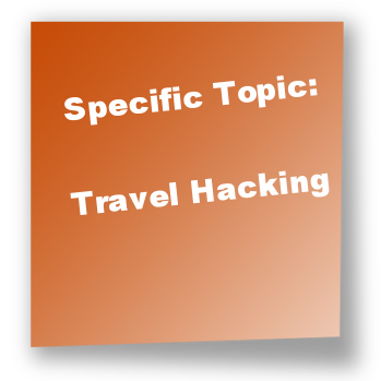 Specific Topic: Travel Hacking