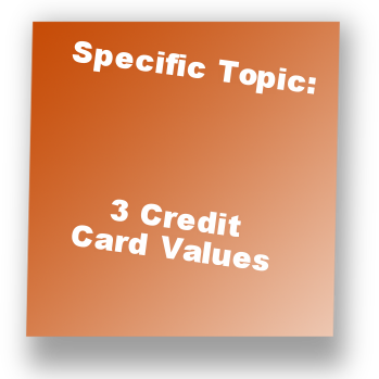 Specific Topic: 3 Credit Card Values