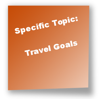 Specific Topic: Travel Goals