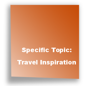 Specific Topic: Travel Inspiration