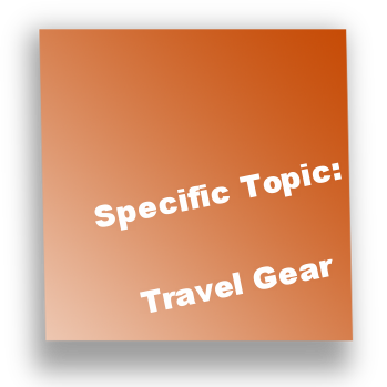 Specific Topic: Travel Gear
