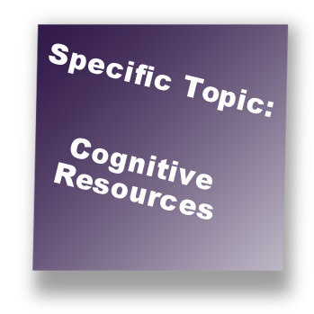 Specific Topic: Cognitive Resources