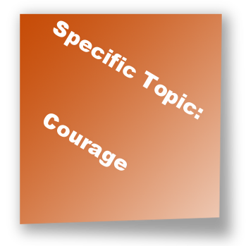 Specific Topic: Courage