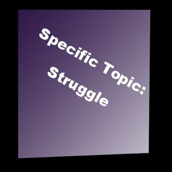 Specific Topic: Struggle