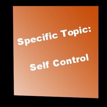 Specific Topic: Self Control