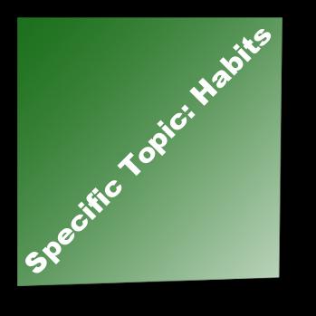 Specific Topic: Habits