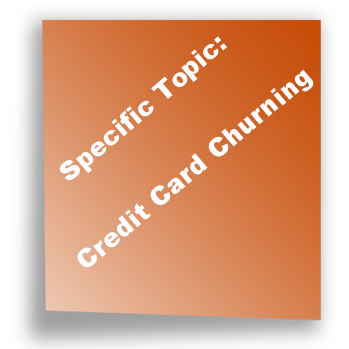 Specific Topic: Credit Card Churning
