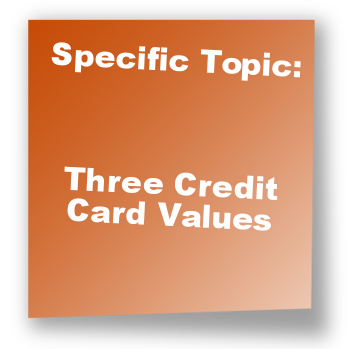 Specific Topic: Three Credit Card Values