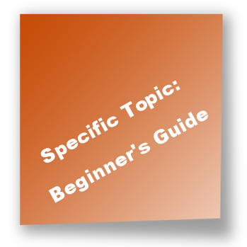 Specific Topic: Beginner's Guide