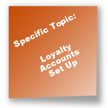 Specific Topic: Loyalty Accounts Set Up