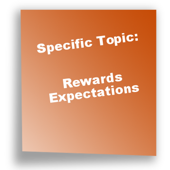 Specific Topic: Rewards Expectations