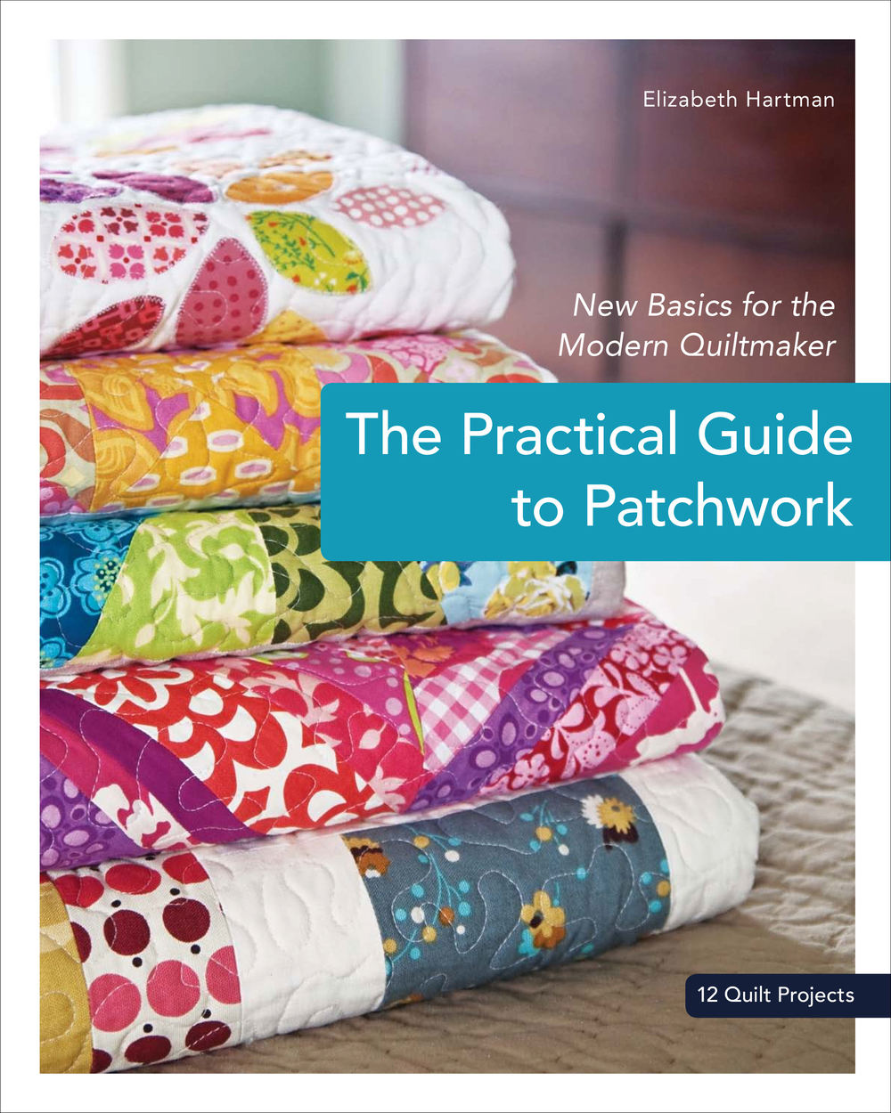 The Practical Guide to Patchwork by Elizabeth Hartman (2010) ohfransson.com