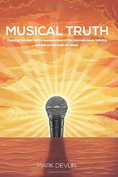 To most people, the music industry represents a source of harmless fun and entertainment. Beneath the glossy veneer, however, lies the devastating truth of who really controls these institutions, and the deeply malevolent agendas for which they're being used.  Mark Devlin is a long-standing DJ and music journalist. 'Musical Truth' is the culmination of his five years' of research into the true nature of the industry and its objectives—from dark occult rituals, to mind-controlled artists, and all points in between. The book shows how these agendas fit into the much wider picture of what's really going on in the world, and—crucially—how the power lies with us to bring it to an end.