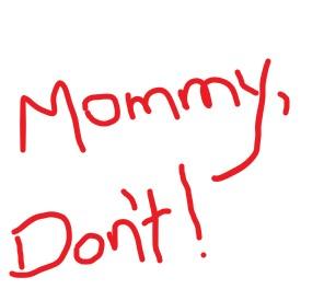 mommydont.jpg
