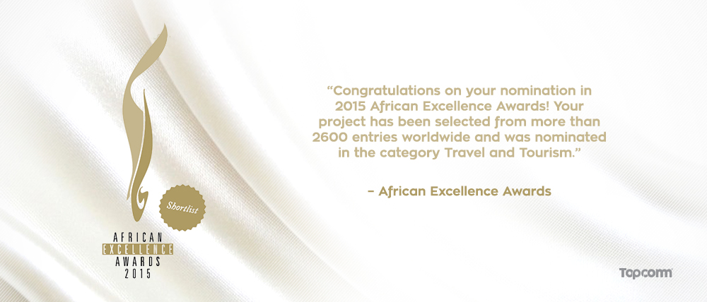 We were also nominated for the African Excellence Awards 2015 in the services of Travel and Tourism.