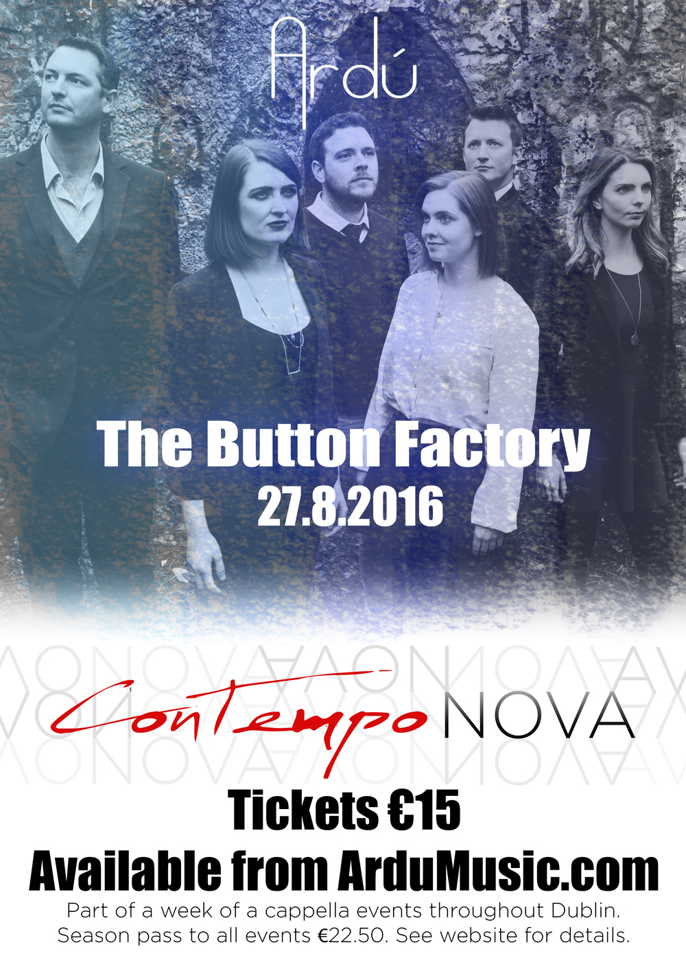 Award winning ensemble Ardú are proud to announce their first headline show in Dublin's Button Factory with ConTempo NOVA - an all-new programme of modern a cappella music!  Come hear some of the best songs in popular music reimagined for four, five and six voices including My Baby Just Cares For Me (NIna Simone), Isn't She Lovely (Stevie Wonder), Bohemian Rhapsody (Queen) and many more. This concert concludes a week of a cappella events in Dublin and will feature the winning ensemble from Ireland's premiere a cappella competition. Season Pass ticket (€22.50) to all events are available to purchase from www.ardumusic.com  Since 2014, Ardú have pioneered the genre of a cappella music in Ireland with performances at the Cork International Choral Festival, the Edinburgh Fringe Festival, London A Cappella Festival and have featured on BBC Radio Ulster, RTÉ Lyric FM and RTÉ Radio 1. They were awarded 1st prize in the National Vocal Ensemble Competition at the City of Derry International Choral Festival 2015 and runners up in the Lyric FM Choirs for Chirstmas competition 2015.  Ardú specialise in arranging well-known popular music for four, five and six voices, exploring the use of the voice as an instrument with percussive sounds as well as melody and harmony www.ardumusic.com