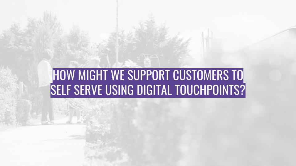 Discovery Session - How might we support customers to self serve using digital touchpoints.jpg