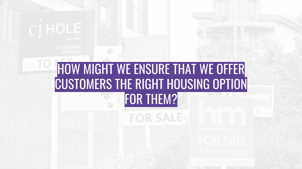 Discovery Session - How might we ensure that we offer customers the right housing option for them (1).png